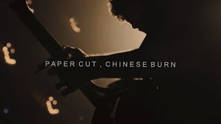 Paper Cut, Chinese Burn – Passenger