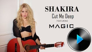 Cut Me Deep – Shakira (2014) | Shakira ft. MAGIC!