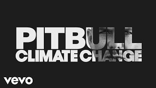 Dedicated – Climate Change (2017) | Pitbull ft. Austin Mahone, R. Kelly