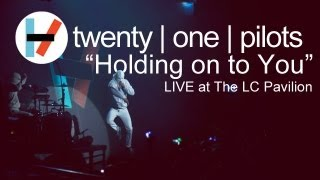 Holding on to You (Live at the LC Pavilion) – twenty one pilots