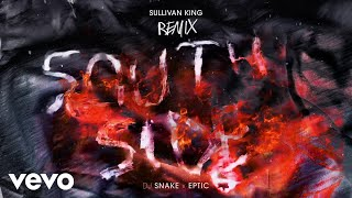 SouthSide (Sullivan King Remix) – DJ Snake, Eptic, Sullivan King