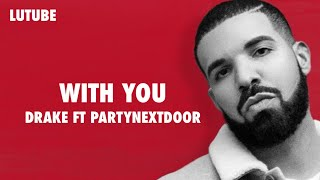 With You – Views (2016) | Drake ft. PARTYNEXTDOOR