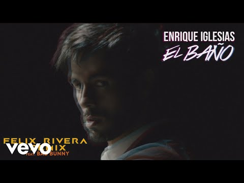 EL BAÑO (Felix Rivera Remix) – EL BAÑO (The Remixes) (2018) | Enrique Iglesias ft. Felix Rivera, Bad Bunny