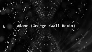 Alone (George Kwali Remix) – Alan Walker