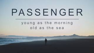 Young As The Morning, Old As The Sea – Passenger