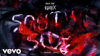 SouthSide (Riot Ten Remix) – DJ Snake, Eptic, Riot Ten