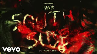 SouthSide (Ship Wrek Remix) – DJ Snake, Eptic, Ship Wrek