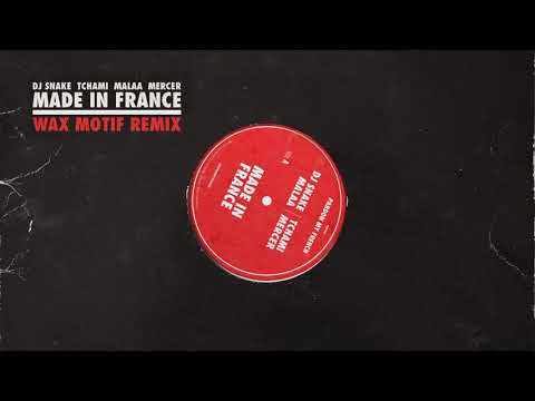 Made in France (Wax Motif Remix) – DJ Snake, Tchami, Malaa ft. MERCER