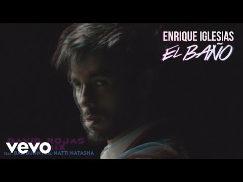 EL BAÑO (David Rojas Remix) – EL BAÑO (The Remixes) (2018) | Enrique Iglesias ft. David Rojas, Natti Natasha, Bad Bunny