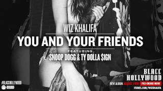 You and Your Friends – Blacc Hollywood (2014) | Wiz Khalifa ft. Ty Dolla $ign, Snoop Dogg
