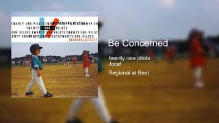 Be Concerned – ​twenty one pilots ft. Jocef