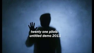 Untitled Demo (2011) – ​twenty one pilots